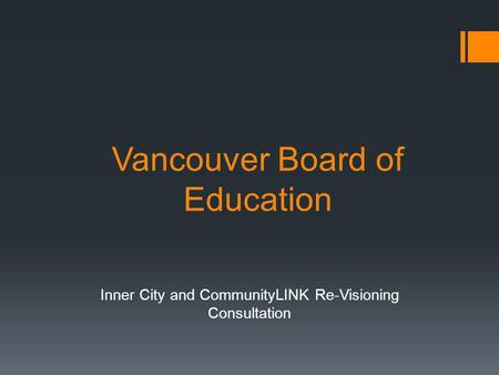 Vancouver Board of Education Inner City and CommunityLINK Re-Visioning Consultation.