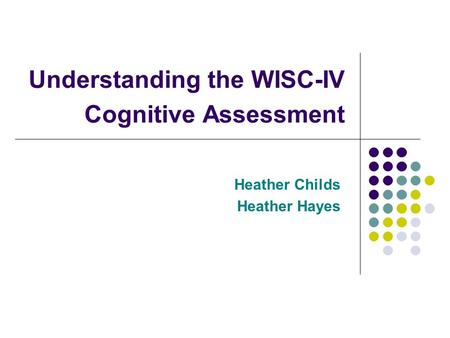 Understanding the WISC-IV Cognitive Assessment