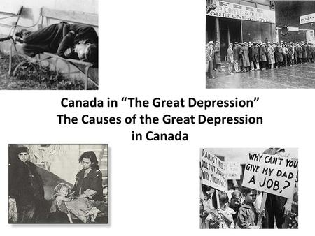 "Canada in ""The Great Depression"" The Causes of the Great Depression in Canada."