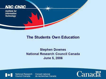The Students Own Education Stephen Downes National Research Council Canada June 5, 2006.