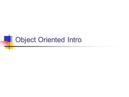 Object Oriented Intro. Objectives Why Object-Oriented? Real-World Object/Programmed Objects? What we want in objects? Object Relationships?