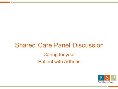 Shared Care Panel Discussion Caring for your Patient with Arthritis.
