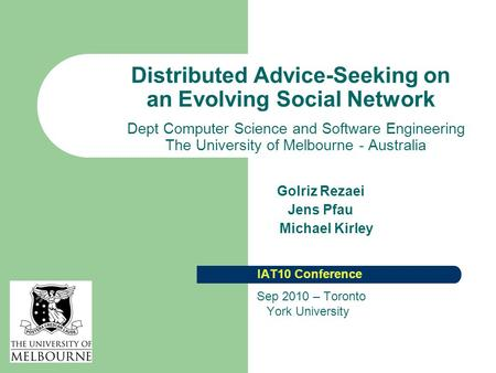 Distributed Advice-Seeking on an Evolving Social Network Dept Computer Science and Software Engineering The University of Melbourne - Australia Golriz.