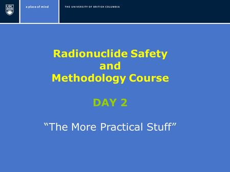 "Radionuclide Safety and Methodology Course DAY 2 ""The More Practical Stuff"""