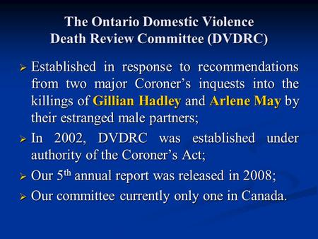 The Ontario Domestic Violence Death Review Committee (DVDRC)  Established in response to recommendations from two major Coroner's inquests into the killings.