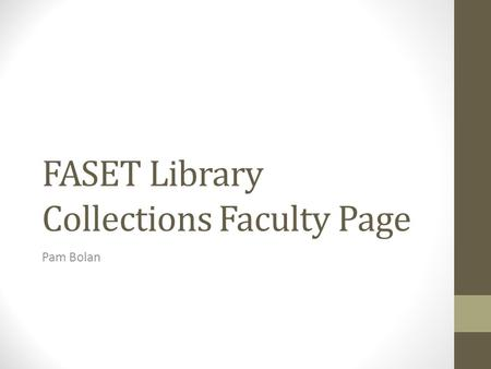 FASET Library Collections Faculty Page Pam Bolan.
