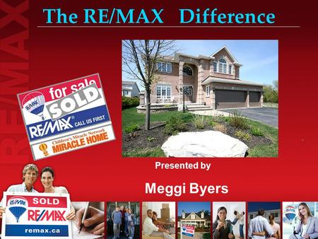 The RE/MAX Difference Presented by Meggi Byers. Selling your home Can be: Emotional Complicated Time Consuming Draining Frustrating.