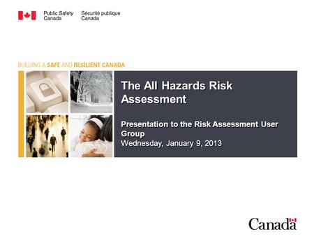 The All Hazards Risk Assessment Presentation to the Risk Assessment User Group Wednesday, January 9, 2013 The All Hazards Risk Assessment Presentation.