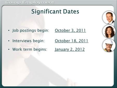 Significant Dates Job postings begin:October 3, 2011 Interviews begin:October 18, 2011 Work term begins:January 2, 2012.
