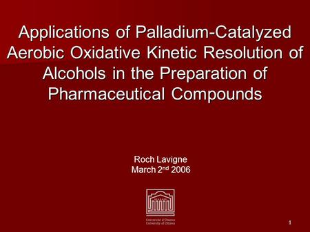 1 Applications of Palladium-Catalyzed <strong>Aerobic</strong> Oxidative Kinetic Resolution of Alcohols in the Preparation of Pharmaceutical Compounds Roch Lavigne March.