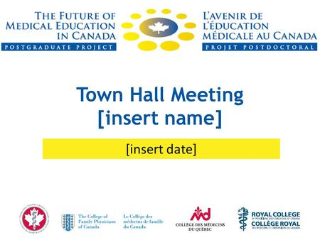 Town Hall Meeting [insert name] [insert date]. Project Goal To conduct a thorough review of postgraduate medical education (PGME) in Canada and establish.