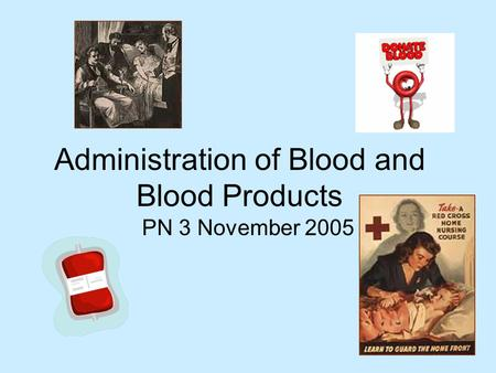 Administration of Blood and Blood Products PN 3 November 2005.