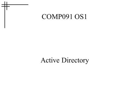 COMP091 OS1 Active Directory. Some History Early 1990s Windows for Workgroups introduced peer-to-peer networking based on SMB over netbios (tcp/ip still.