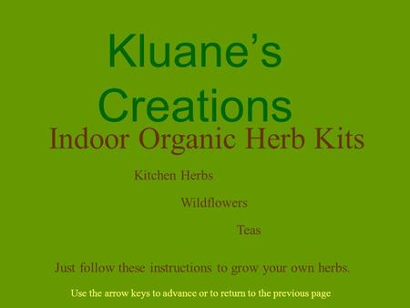Kluane's Creations Kitchen Herbs Indoor Organic Herb Kits Wildflowers Just follow these instructions to grow your own herbs. Use the arrow keys to advance.