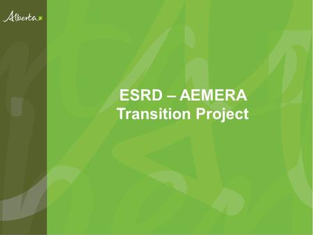 ESRD – AEMERA Transition Project. Objective of this meeting Ensure a shared understanding of IRMS Ensure a shared understanding of the role AEMERA will.
