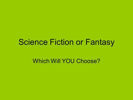 Science Fiction or Fantasy Which Will YOU Choose?.