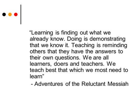 """Learning is finding out what we already know. Doing is demonstrating that we know it. Teaching is reminding others that they have the answers to their."
