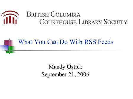 What You Can Do With RSS Feeds Mandy Ostick September 21, 2006.