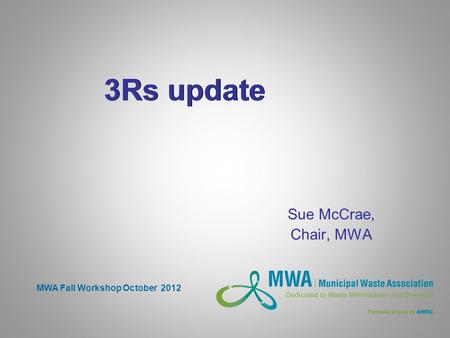 3Rs update Sue McCrae, Chair, MWA MWA Fall Workshop October 2012.