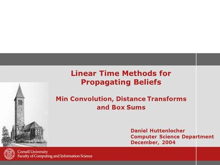 Linear Time Methods for Propagating Beliefs Min Convolution, Distance Transforms and Box Sums Daniel Huttenlocher Computer Science Department December,