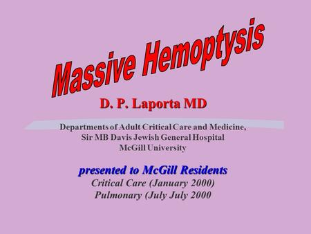D. P. Laporta MD presented to McGill Residents D. P. Laporta MD Departments of Adult Critical Care and Medicine, Sir MB Davis Jewish General Hospital McGill.