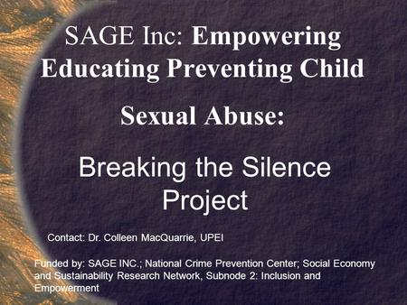 SAGE Inc: Empowering Educating Preventing Child Sexual Abuse: Breaking the Silence Project Funded by: SAGE INC.; National Crime Prevention Center; Social.