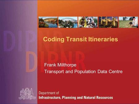 Coding Transit Itineraries Frank Milthorpe Transport and Population Data Centre.