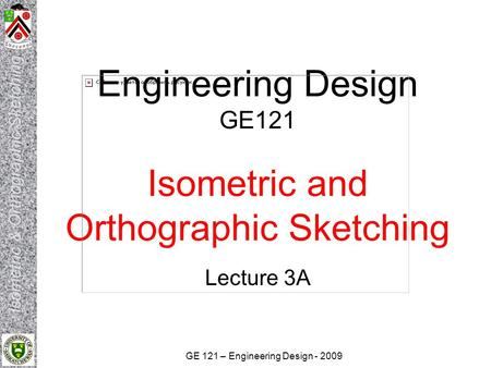 Engineering Design GE121 Isometric and Orthographic Sketching