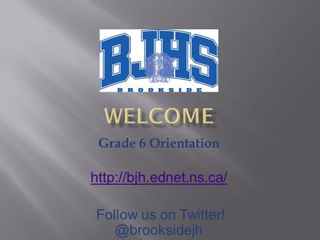 Grade 6 Orientation  Follow us on