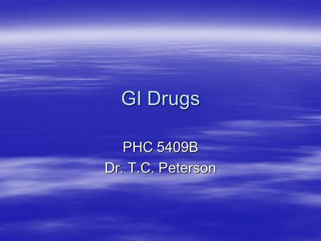 GI Drugs PHC 5409B Dr. T.C. Peterson.