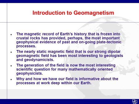 Introduction to Geomagnetism The magnetic record of Earth's history that is frozen into crustal rocks has provided, perhaps, the most important geophysical.