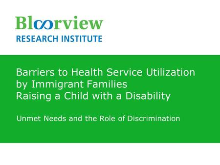 Barriers to Health Service Utilization by Immigrant Families Raising a Child with a Disability Unmet Needs and the Role of Discrimination.