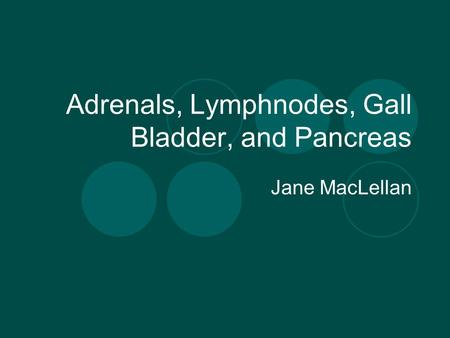 Adrenals, Lymphnodes, Gall Bladder, and Pancreas