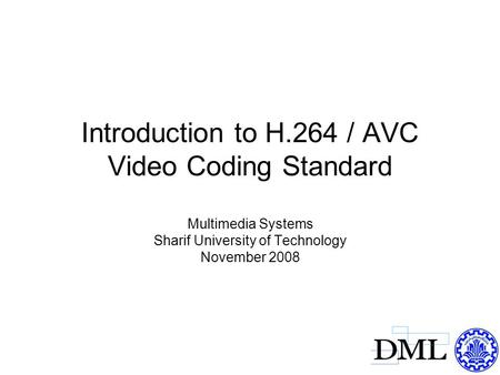 Introduction to H.264 / AVC Video Coding Standard Multimedia Systems Sharif University of Technology November 2008.