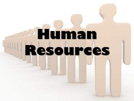 Human Resources Human Resources. Learning Goals Students will be able to explain the role of human resources in business.
