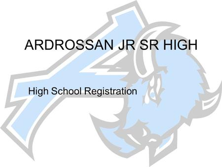 ARDROSSAN JR SR HIGH High School Registration. Planning your high school program Consider Diploma requirements Future educational/career plan Do a three.