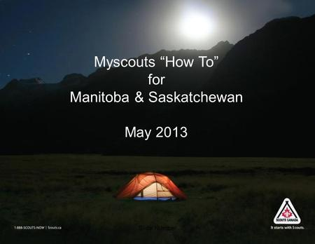 "Slide Number1 Myscouts ""How To"" for Manitoba & Saskatchewan May 2013."
