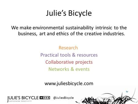 @JuliesBicycle Julie's Bicycle We make environmental sustainability intrinsic to the business, art and ethics of the creative industries. Research Practical.