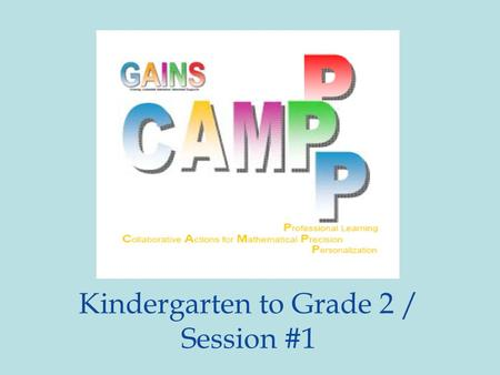 Kindergarten to Grade 2 / Session #1. Welcome and Introductions Name Role School / Board Reason for attending Math CamPPP.