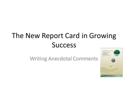 The New Report Card in Growing Success Writing Anecdotal Comments.