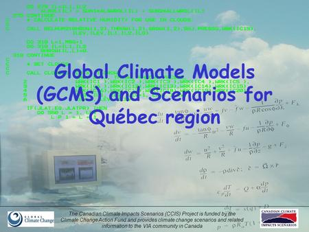 The Canadian Climate Impacts Scenarios (CCIS) Project is funded by the Climate Change Action Fund and provides climate change scenarios and related information.