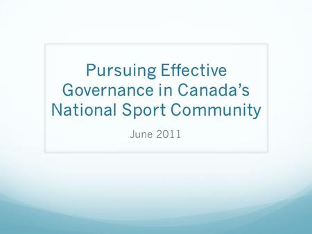 Pursuing Effective Governance in Canada's National Sport Community June 2011.