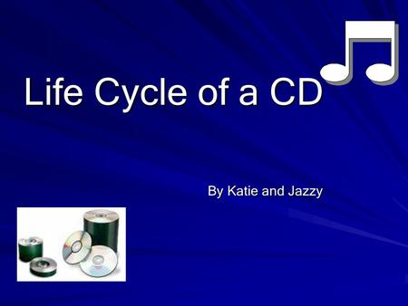 Life Cycle of a CD By Katie and Jazzy. Scweet Facts ♪ 90% of all music, software, and videos in North America we record onto CD's are recorded onto ones.