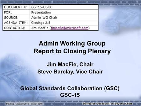 DOCUMENT #:GSC15-CL-06 FOR:Presentation SOURCE:Admin WG Chair AGENDA ITEM:Closing; 2.5 CONTACT(S):Jim MacFie