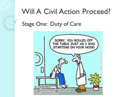 Will A Civil Action Proceed? Stage One: Duty of Care.