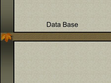 Data Base. Objective Become familiar with database terminology. Create a project to display data for a single database table. Use a DataGrid control.