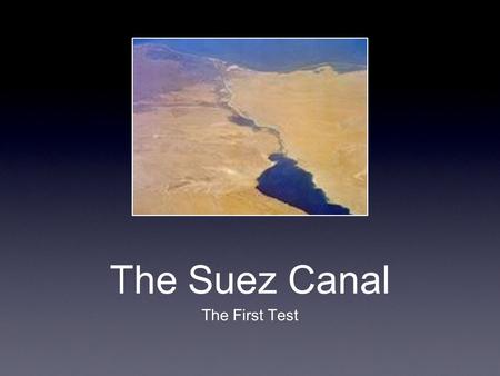 The Suez Canal The First Test. The Suez Canal The highway to India is an artificial waterway that connects the Mediterranean Sea and the Red Sea The.