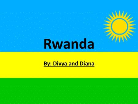 Rwanda By: Divya and Diana. Background The Belgians divided the people of Rwanda into 2 groups: Tutsis and Hutus The Tutsis treated the Hutus very harshly.