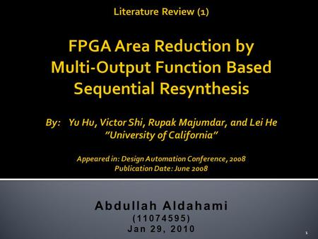 Abdullah Aldahami (11074595) Jan 29, 2010 1.  This paper propose a new resynthesis algorithm for FPGA area reduction.  The existing resynthesis techniques.