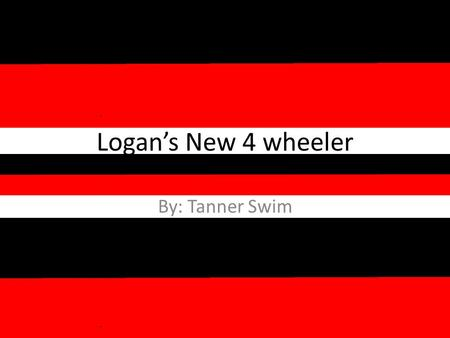 Logan's New 4 wheeler By: Tanner Swim.